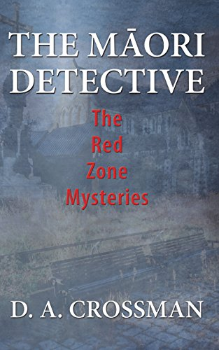 The Maori Detective: The Red Zone Mysteries by [Crossman, D. A. ]