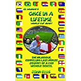 El Gringo's Once In A Lifetime: The Hilarious, Compelling Last-Minute Journey of a World Cup Fan Without Tickets (English Edition)