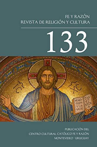 Fe y Razón Revista de Religión y Cultura 133: Centro Cultural Católico Fe y Razón de Montevideo Uruguay