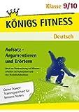 Aufsatz - Argumentieren und Erörtern. Deutsch Klasse 9/10. In vier Lernschritten sicher im Argumentieren und Erörtern! (Königs Fitness)