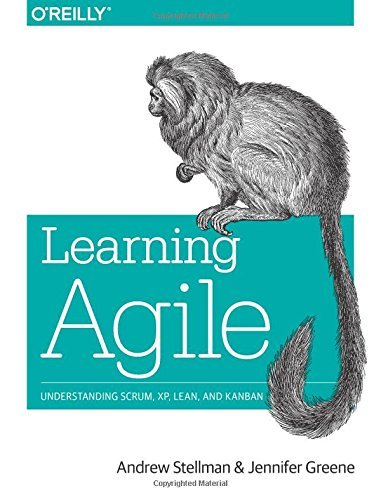 Learning Agile: Understanding Scrum, XP, Lean, and Kanban: Written by Andrew Stellman, 2014 Edition, (1st Edition) Publisher: O'Reilly Media [Paperback]