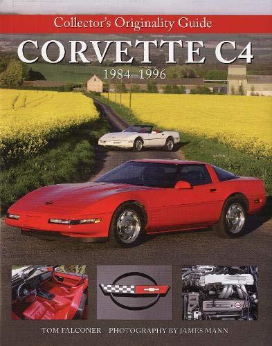 Collector's Originality Guide Corvette C4 1984-1996 (Collector's Originality Guides) (Corvette Restoration Guide)