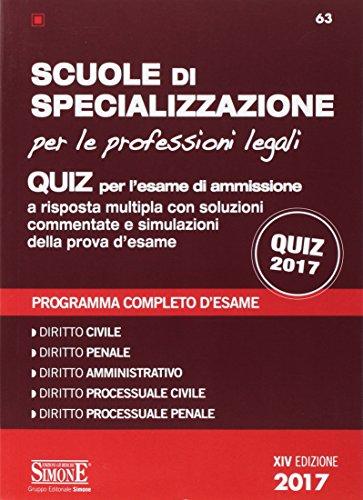 Scuole di specializzazione per le professioni legali. Quiz per l'esame di ammissione a risposta multipla con soluzioni commentate e simulazioni della prova d'esame. Programma completo d'esame di AA.VV.