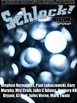 Schlock! Webzine Vol. 8, Issue 26 by [Hernandez, Stephen, Murphy, Gary, John C Adams, Lubaczewski, Paul, j, G, Bryant, Gregory KH]