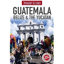 Insight Guides: Guatemala, Belize & The Yucatán