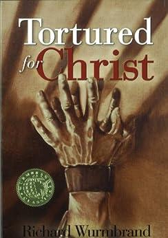 Tortured for Christ (English Edition) von [Wurmbrand, Richard]