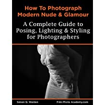 NEW: How to Photograph Modern Nude and Glamour: Academy How To Series: Superior TextBook Layout (FilmPhotoAcademy.com:  Nude and Glamour Photography 1)