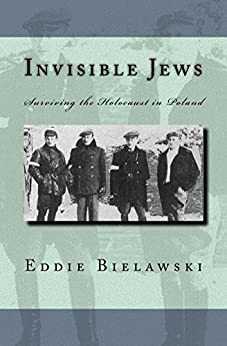 Invisible Jews: Surviving the Holocaust in Poland by [Bielawski, Eddie]