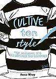 Cultive ton style. Mode, accessoires, déco, des idées pour tout customiser