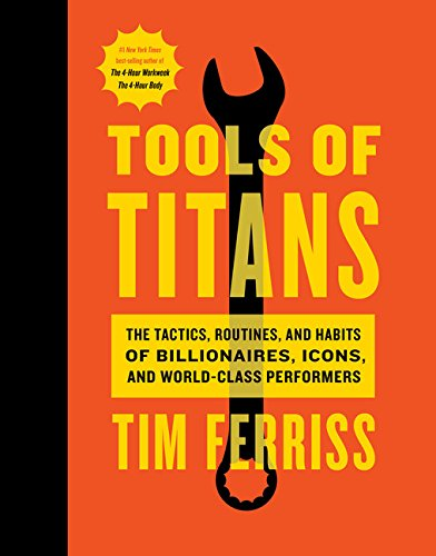 tools-of-titans-the-tactics-routines-and-habits-of-billionaires-icons-and-world-class-performers