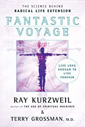 Fantastic Voyage: Live Long Enough to Live Forever by Ray Kurzweil (2005-09-27)