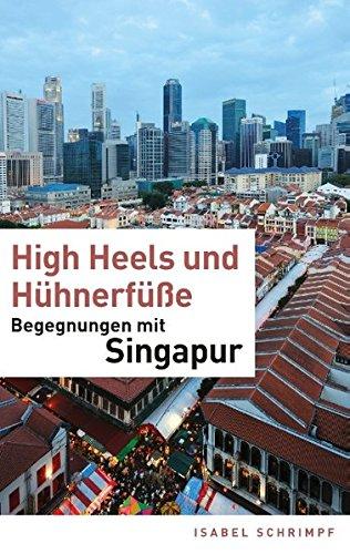 High Heels und Hühnerfüße: Begegnungen mit Singapur