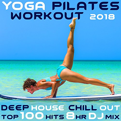 Yoga Pilates Workout 2018 Deep House Chill Out Top 100 Hits 2 Hr Fitness DJ Mix