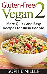 Gluten-Free Vegan 2: More Quick and Easy Recipes for busy people! (Gluten-free Vegan Kitchen)