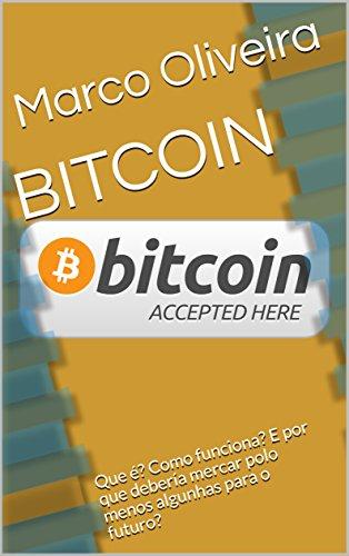 BITCOIN: Que é? Como funciona? E por que debería mercar polo menos algunhas para o futuro? (Galician Edition)