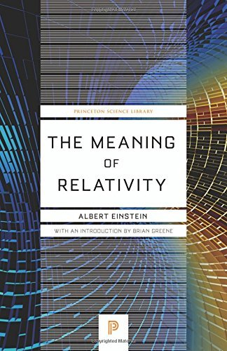The Meaning of Relativity: Including the Relativistic Theory of the Non-Symmetric Field, Fifth Edition (Princeton Science Library) by Albert Einstein (2014-10-26)