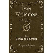 Ivan Wyjighine, Vol. 2: Ou Le Gilblas Russe (Classic Reprint)