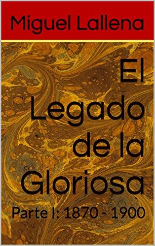 El Legado de la Gloriosa: Parte I: 1870 - 1900 por Miguel Lallena