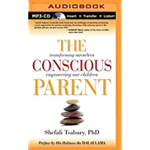 The Conscious Parent: Transforming Ourselves, Empowering Our Children by Dr. Shefali Tsabary (2015-03-31)