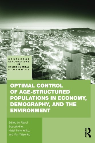 Optimal Control of Age-Structured Populations in Economy, Demography, and the Environment (Routledge Explorations in Environmental Economics)