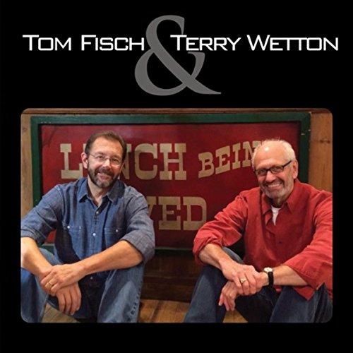 Tom Fisch & Terry Wetton