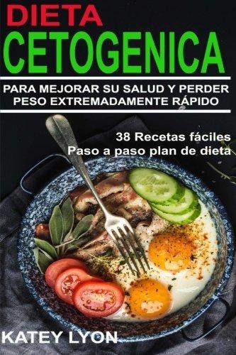 Dieta Cetogénica Aprenda A Utilizar la dieta cetogénica para Mejorar Su salud y perder peso extremadamente rápido !