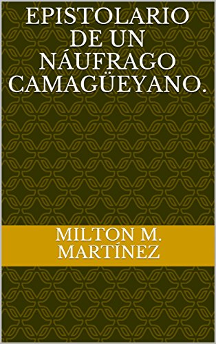 Epistolario de un náufrago camagüeyano. por Milton M. Martínez