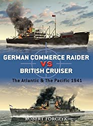 German Commerce Raider vs British Cruiser: The Atlantic & The Pacific 1941 (Duel) by Robert Forczyk (2010-06-22)