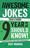 Awesome Jokes That Every 9 Year Old Should Know!: Hundreds of rib ticklers, tongue tw...