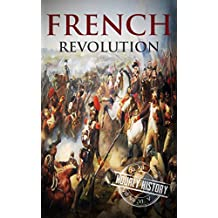 French Revolution: A History From Beginning to End (One Hour History Revolution Book 1) (English Edition)