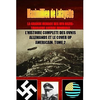 LA GRANDE MENACE DES UFO NAZIS-TROISIEME GUERRE MONDIALE : L'histoire complète des ovnis allemands et le cover up américain. Volume 2 (UFOs, SOUCOUPES VOLANTES)