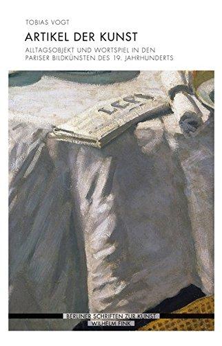 Artikel der Kunst: Alltagsobjekt und Wortspiel in den Pariser Bildkünsten des 19. Jahrhunderts (Berliner Schriften zur Kunst)