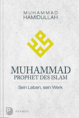 Muhammad - Prophet des Islam - Sein Leben, sein Werk -