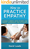 How to Practice Empathy: Connect Deeply with Others and Create Meaningful Relationships (English Edition)