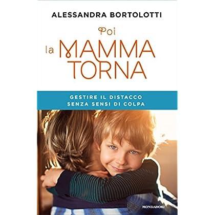 Poi La Mamma Torna: Gestire Il Distacco Senza Sensi Di Colpa