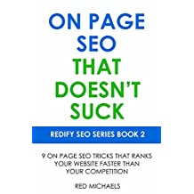 ON PAGE SEO THAT DOESN'T SUCK (2016): 9 ON PAGE SEO TRICKS THAT RANKS YOUR WEBSITE FASTER THAN YOUR COMPETITION (REDIFY SEO SERIES Book 2) (English Edition)