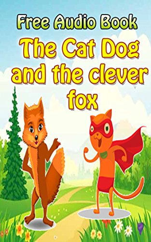 The Cat Dog and the clever fox   (With Online Audio File): Bedtime story for kids  (Bedtime story for kids ages 1-7 : Funny kid story) (English Edition)