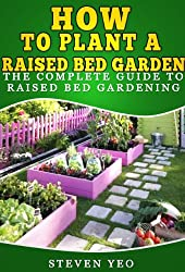 How To Plant A Raised Bed Garden: The Complete Guide to raised bed gardening (English Edition)