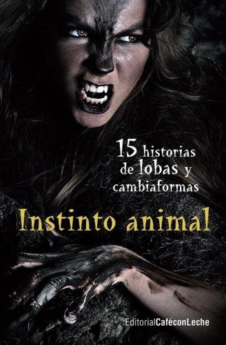 Instinto animal: Quince historias de lobas y cambiaformas: Volume 2 (bestofthebest)