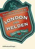 London für Helden: The Ale Trail - Expeditionen ins Bierreich - Matthias Politycki