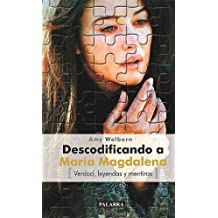 Descodificando a María Magdalena: Verdad, leyendas y mentiras (Palabra hoy)