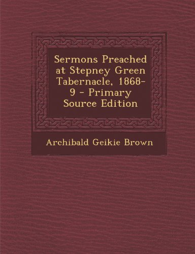 Sermons Preached at Stepney Green Tabernacle, 1868-9