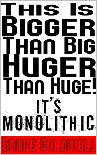 This Is Bigger Than BIg Huger Than Huge! It's Monolithic (English Edition)