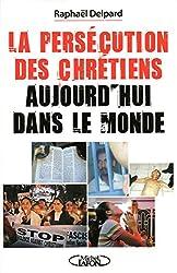 LA PERSECUTION DES CHRETIENS AUJOURD'HUI DANS LE M