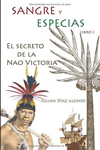 Sangre y Especias: EL SECRETO DE LA NAO VICTORIA por Julián Díaz Alonso