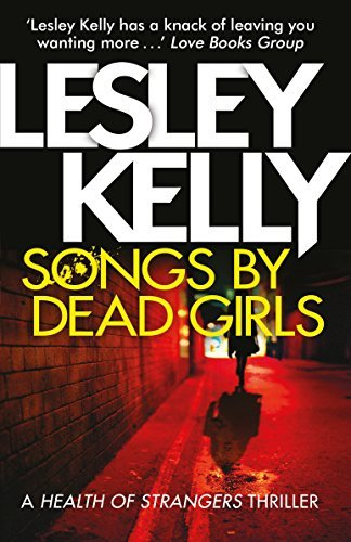 Songs by Dead Girls (A Health of Strangers Thriller) by [Kelly, Lesley]