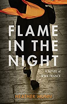 Flame in the Night: A Novel of World War II France by [Munn, Heather]