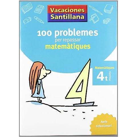 Vacaciónes Santillana 100 Problemes Per Repassar Matematiques 4 PriMaría