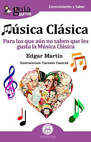 GuíaBurros Música Clásica: Para los que aún no saben que les gusta la Música Clasica por Edgar Martín