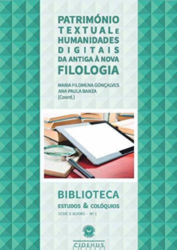 Património Textual e Humanidades Digitais: Da antiga à nova Filologia (Biblioteca - Estudos & Colóquios)
